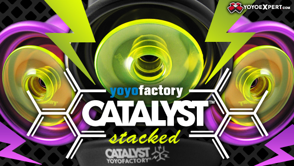 STACKED Catalyst | YYF New Release | @YoYoFactory
