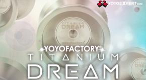 The New YoYoFactory Titanium DREAM Has Arrived!