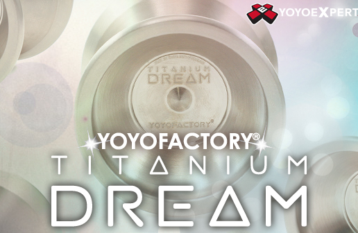 The New YoYoFactory Titanium DREAM Has Arrived!