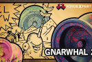 CLYW Double Release! Gnarwhal 2 & Bonfire!